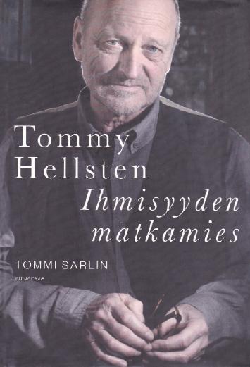 Tommy Hellsten – Ihmisyyden matkamies, kirjan kansi. Teoksen on kirjoittanut Tommi Sarlin ja julkaissut Kirjapaja 2015.