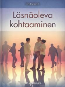 Kansi kirjasta Läsnäoleva kohtaaminen, Tony Dunderfelt, PS-Kustannus 2016